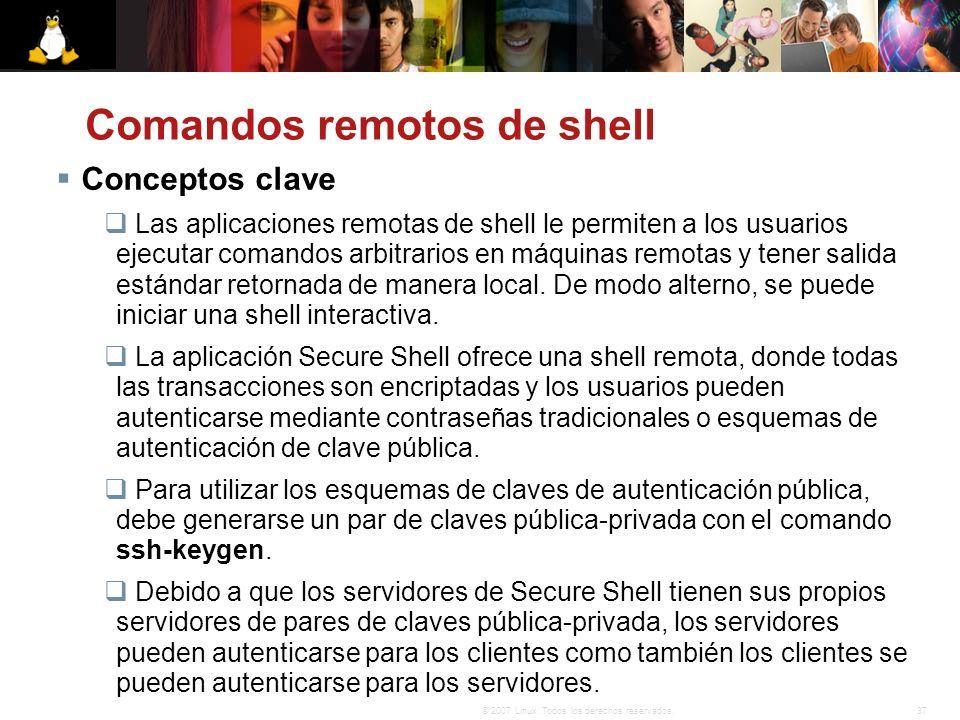 37© 2007 Linux. Todos los derechos reservados. Comandos remotos de shell Conceptos clave Las aplicaciones remotas de shell le permiten a los usuarios