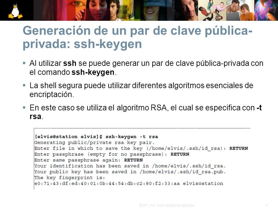 41© 2007 Linux. Todos los derechos reservados. Generación de un par de clave pública- privada: ssh-keygen Al utilizar ssh se puede generar un par de c