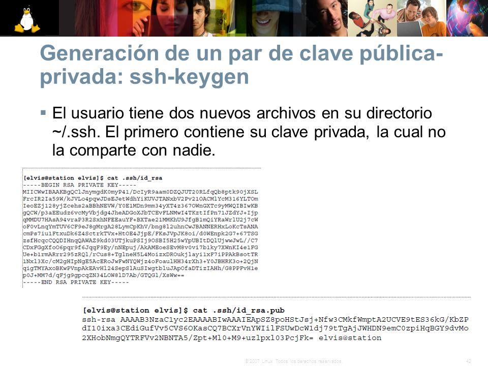 42© 2007 Linux. Todos los derechos reservados. Generación de un par de clave pública- privada: ssh-keygen El usuario tiene dos nuevos archivos en su d