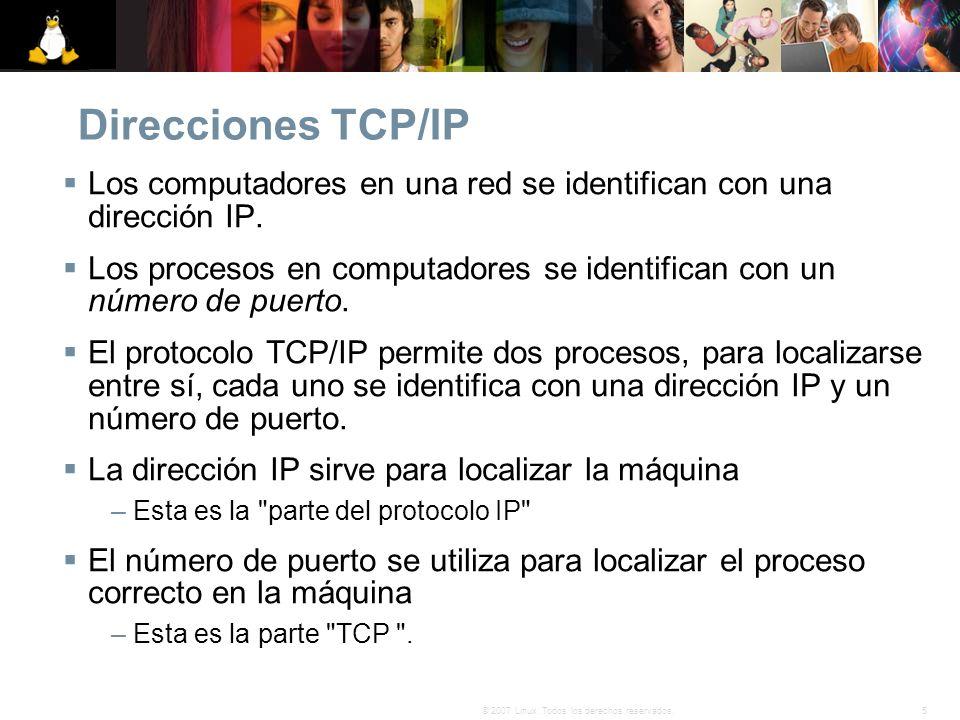 5© 2007 Linux. Todos los derechos reservados. Direcciones TCP/IP Los computadores en una red se identifican con una dirección IP. Los procesos en comp