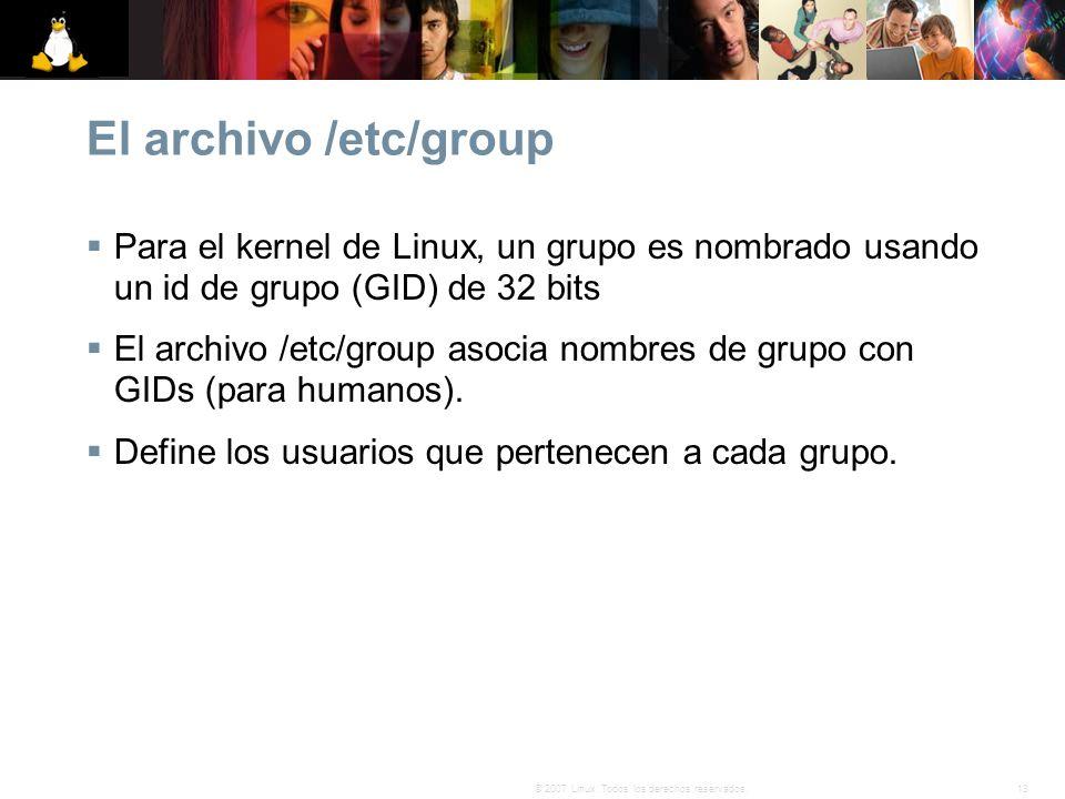 13© 2007 Linux. Todos los derechos reservados. El archivo /etc/group Para el kernel de Linux, un grupo es nombrado usando un id de grupo (GID) de 32 b