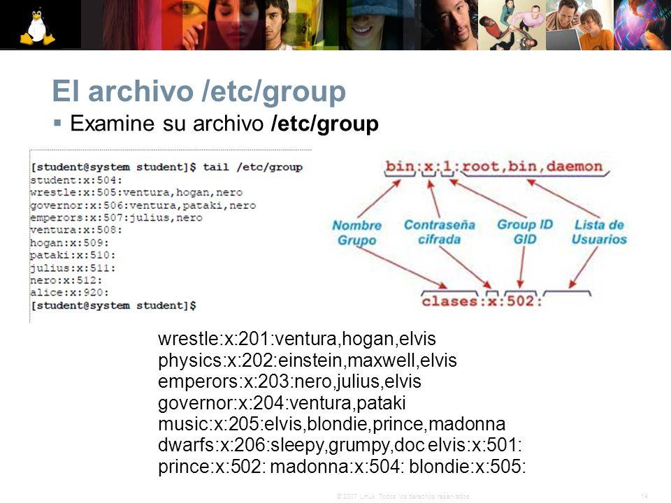 14© 2007 Linux. Todos los derechos reservados. El archivo /etc/group Examine su archivo /etc/group wrestle:x:201:ventura,hogan,elvis physics:x:202:ein