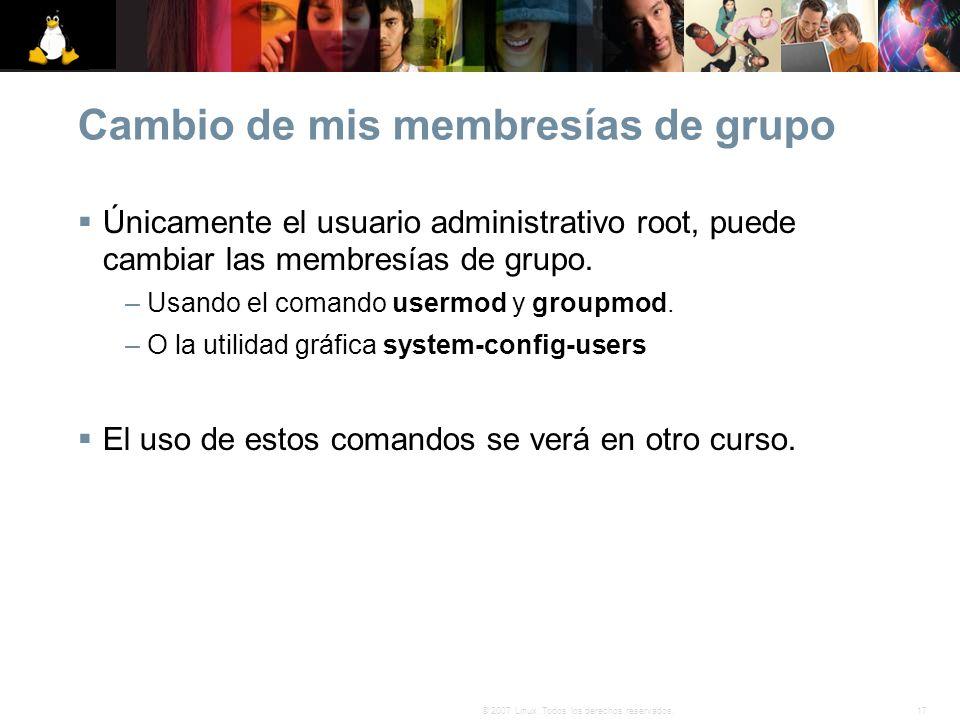 17© 2007 Linux. Todos los derechos reservados. Cambio de mis membresías de grupo Únicamente el usuario administrativo root, puede cambiar las membresí