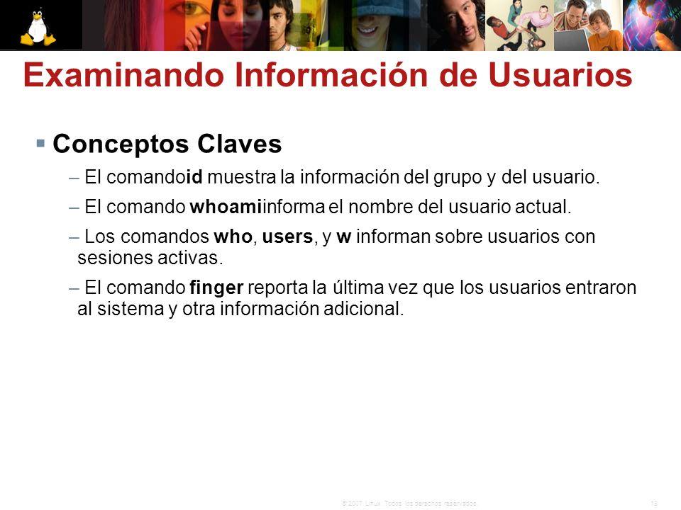 18© 2007 Linux. Todos los derechos reservados. Examinando Información de Usuarios Conceptos Claves – El comandoid muestra la información del grupo y d
