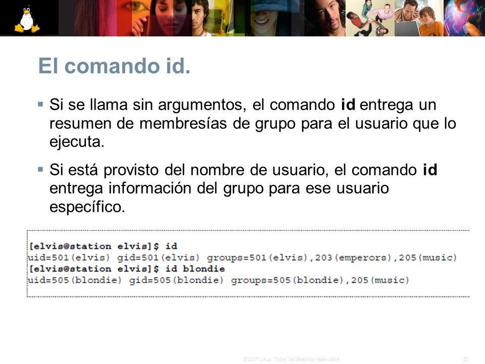 20© 2007 Linux. Todos los derechos reservados. El comando id. Si se llama sin argumentos, el comando id entrega un resumen de membresías de grupo para