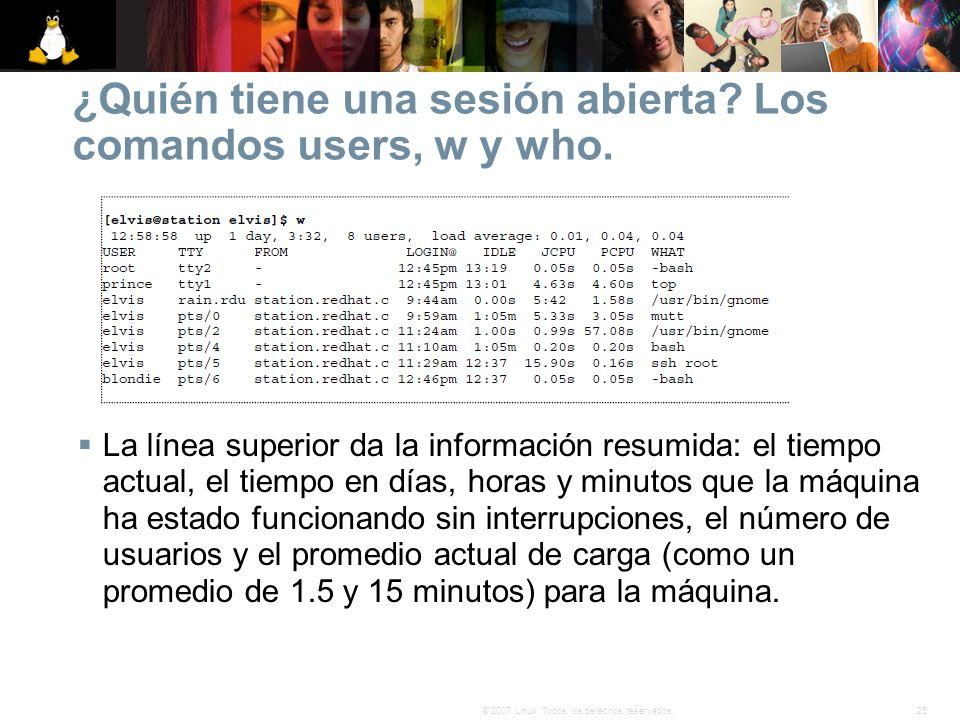 25© 2007 Linux. Todos los derechos reservados. ¿Quién tiene una sesión abierta? Los comandos users, w y who. La línea superior da la información resum