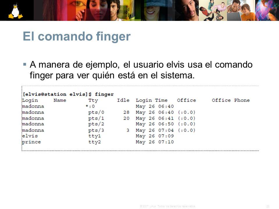 28© 2007 Linux. Todos los derechos reservados. El comando finger A manera de ejemplo, el usuario elvis usa el comando finger para ver quién está en el