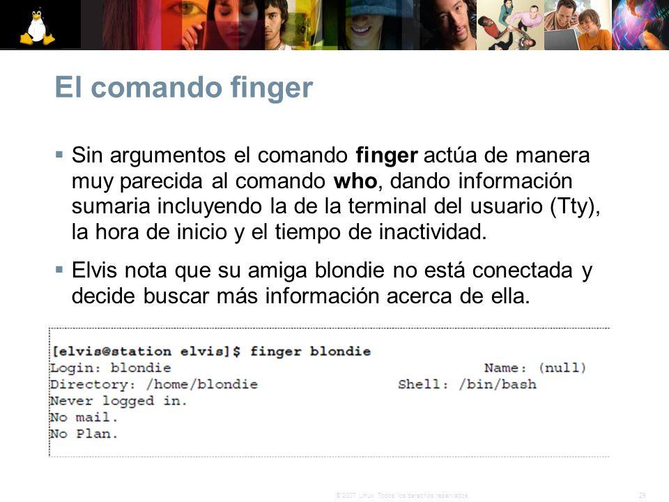 29© 2007 Linux. Todos los derechos reservados. El comando finger Sin argumentos el comando finger actúa de manera muy parecida al comando who, dando i