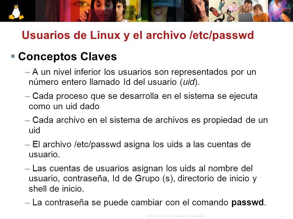 3© 2007 Linux. Todos los derechos reservados. Conceptos Claves – A un nivel inferior los usuarios son representados por un número entero llamado Id de