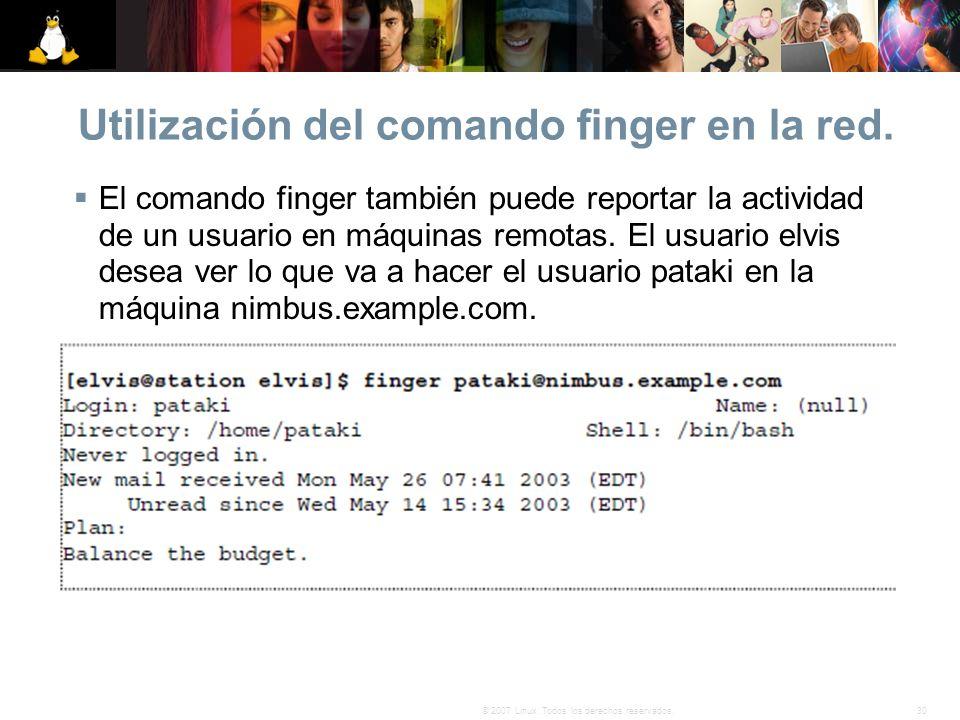 30© 2007 Linux. Todos los derechos reservados. Utilización del comando finger en la red. El comando finger también puede reportar la actividad de un u