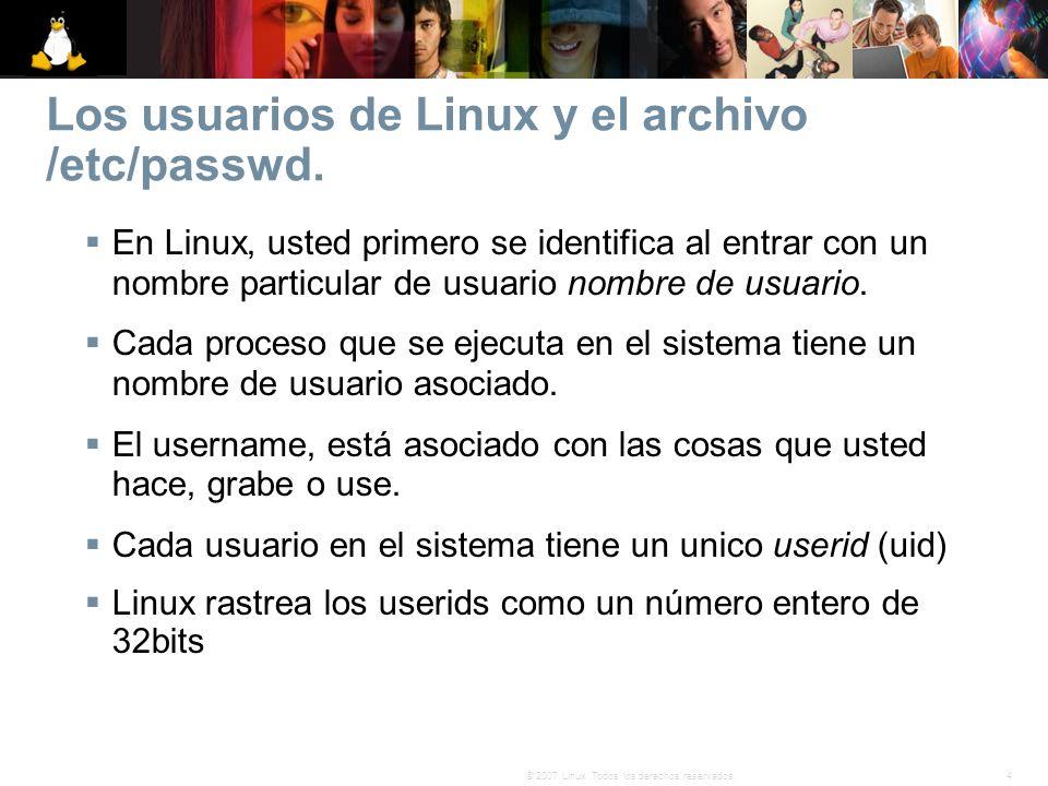 4© 2007 Linux. Todos los derechos reservados. Los usuarios de Linux y el archivo /etc/passwd. En Linux, usted primero se identifica al entrar con un n