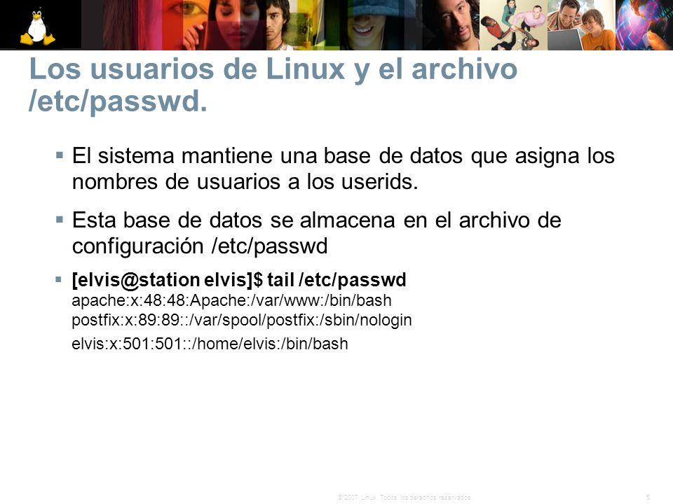5© 2007 Linux. Todos los derechos reservados. Los usuarios de Linux y el archivo /etc/passwd. El sistema mantiene una base de datos que asigna los nom