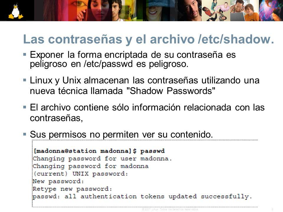 8© 2007 Linux. Todos los derechos reservados. Las contraseñas y el archivo /etc/shadow. Exponer la forma encriptada de su contraseña es peligroso en /