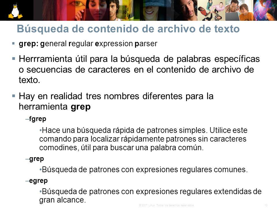 10© 2007 Linux. Todos los derechos reservados. Búsqueda de contenido de archivo de texto grep: general regular expression parser Herrramienta útil par