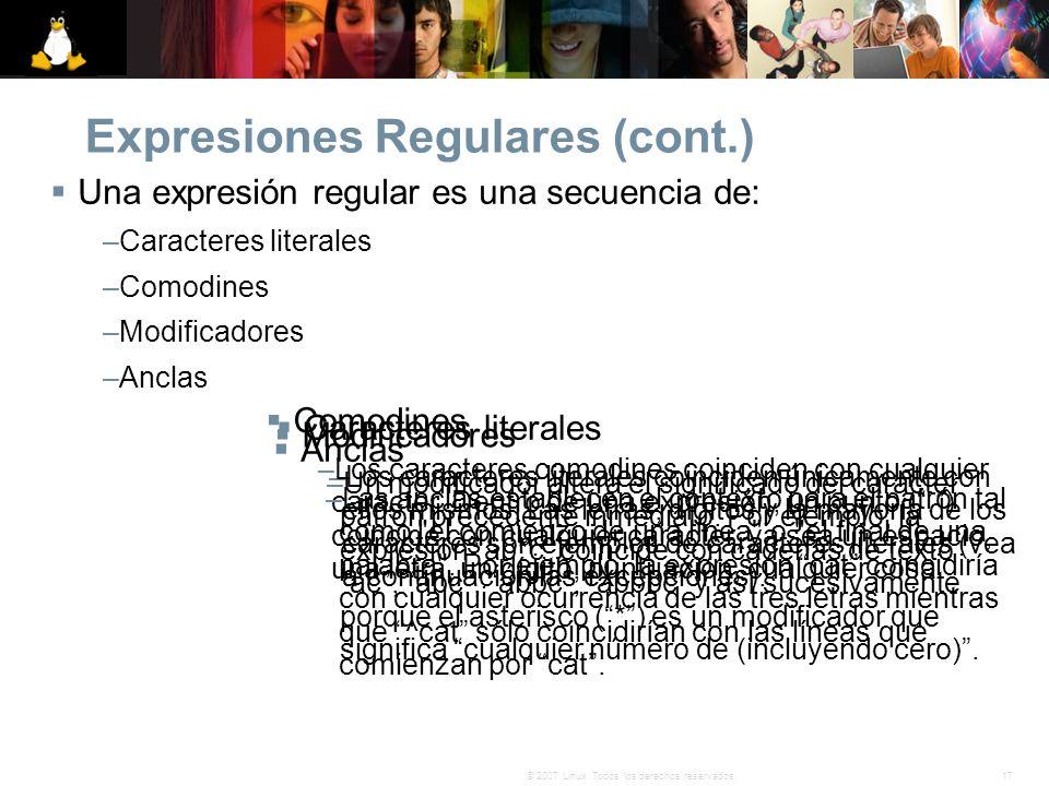 17© 2007 Linux. Todos los derechos reservados. Expresiones Regulares (cont.) Una expresión regular es una secuencia de: –Caracteres literales –Comodin