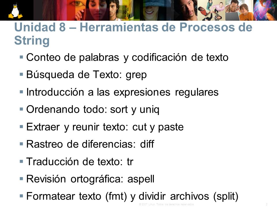 2© 2007 Linux. Todos los derechos reservados. Unidad 8 – Herramientas de Procesos de String Conteo de palabras y codificación de texto Búsqueda de Tex