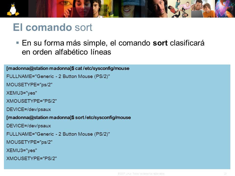 21© 2007 Linux. Todos los derechos reservados. El comando sort En su forma más simple, el comando sort clasificará en orden alfabético líneas [madonna
