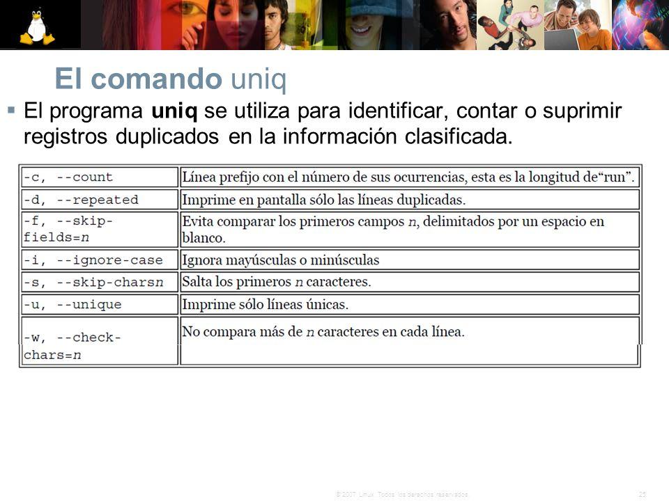 25© 2007 Linux. Todos los derechos reservados. El comando uniq El programa uniq se utiliza para identificar, contar o suprimir registros duplicados en