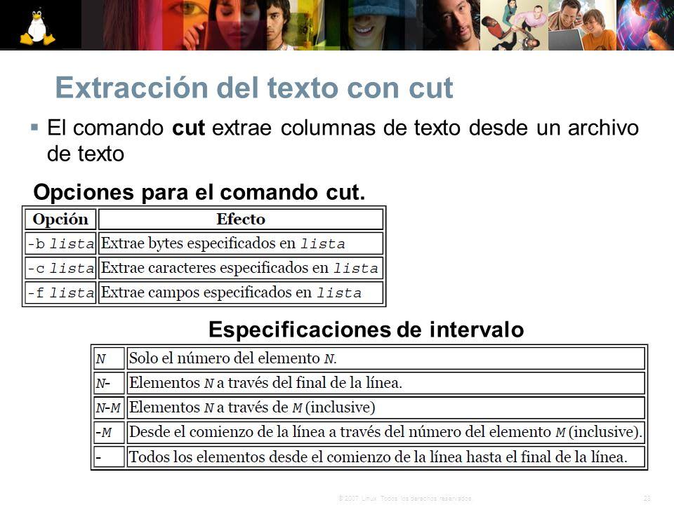 28© 2007 Linux. Todos los derechos reservados. Extracción del texto con cut El comando cut extrae columnas de texto desde un archivo de texto Opciones