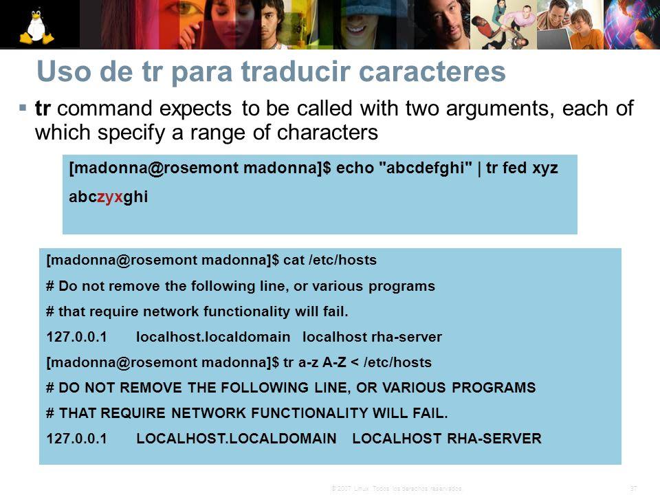 37© 2007 Linux. Todos los derechos reservados. Uso de tr para traducir caracteres [madonna@rosemont madonna]$ echo