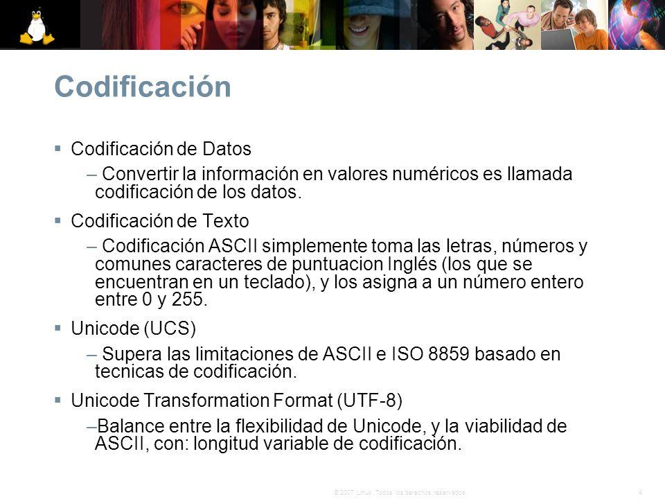 4© 2007 Linux. Todos los derechos reservados. Codificación Codificación de Datos – Convertir la información en valores numéricos es llamada codificaci