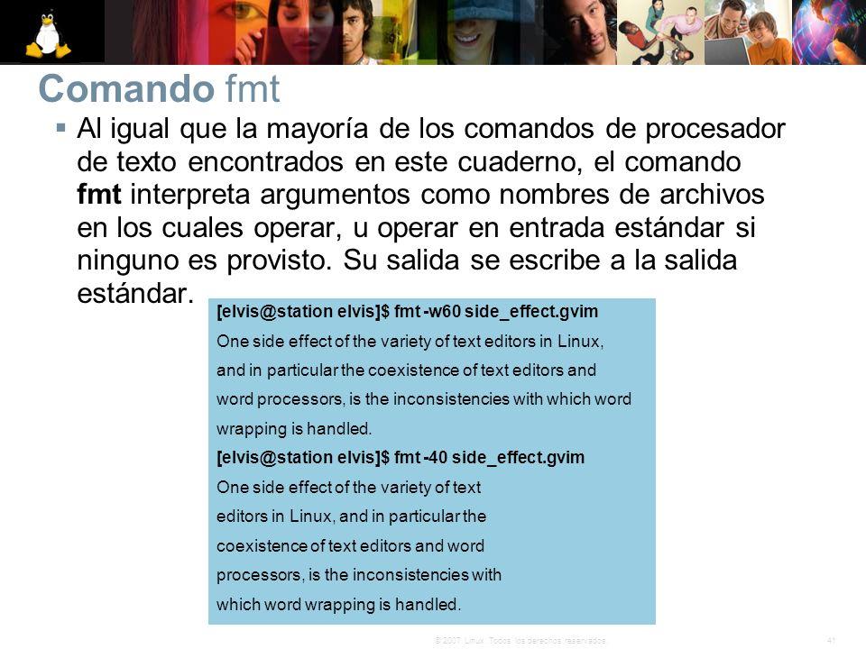 41© 2007 Linux. Todos los derechos reservados. Comando fmt Al igual que la mayoría de los comandos de procesador de texto encontrados en este cuaderno