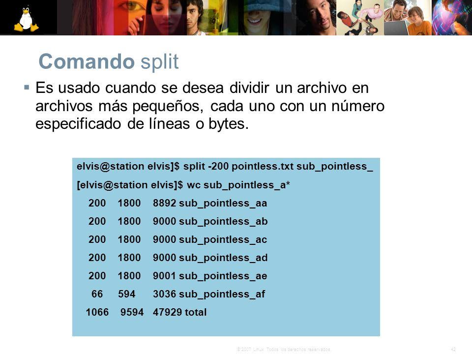 42© 2007 Linux. Todos los derechos reservados. Comando split Es usado cuando se desea dividir un archivo en archivos más pequeños, cada uno con un núm