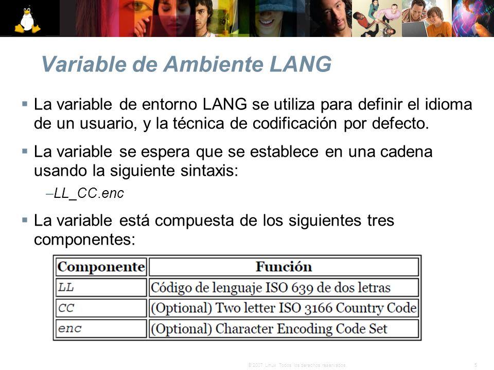 5© 2007 Linux. Todos los derechos reservados. Variable de Ambiente LANG La variable de entorno LANG se utiliza para definir el idioma de un usuario, y