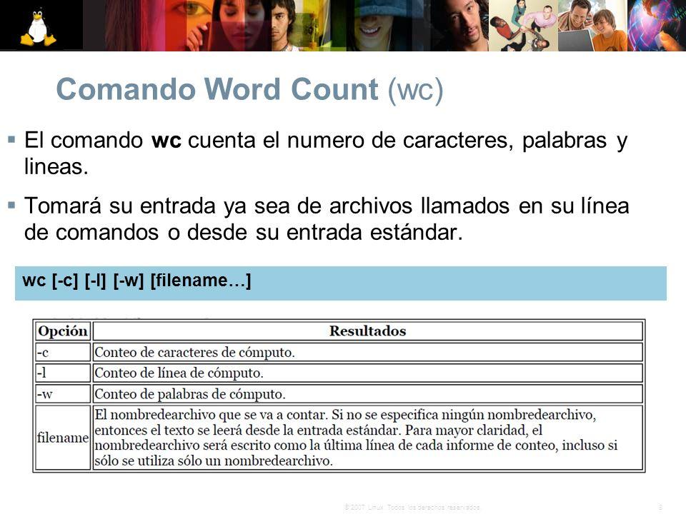 8© 2007 Linux. Todos los derechos reservados. Comando Word Count (wc) El comando wc cuenta el numero de caracteres, palabras y lineas. Tomará su entra