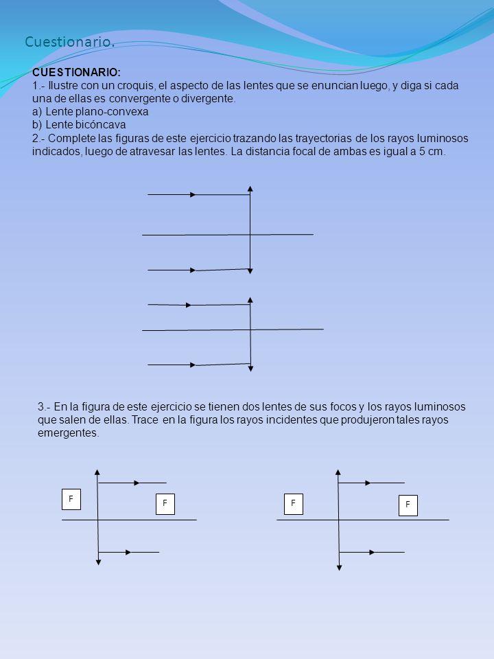 Cuestionario. CUESTIONARIO: 1.- Ilustre con un croquis, el aspecto de las lentes que se enuncian luego, y diga si cada una de ellas es convergente o d