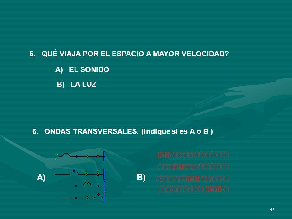 42 3. QUÉ NOMBRE SE LE DA A LA DISTANCIA COMPRENDIDA ENTRE LAS DOS FLECHAS, EN EL DIBUJO DE ABAJO. A) FRECUENCIA B) ONDA C) OLA D) LONGITUD DE ONDA 4.