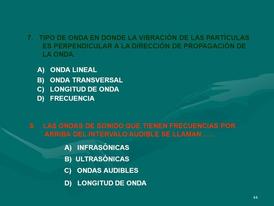 43 5. QUÉ VIAJA POR EL ESPACIO A MAYOR VELOCIDAD? A) EL SONIDO B) LA LUZ 6. ONDAS TRANSVERSALES. (indique si es A o B ) A)B)