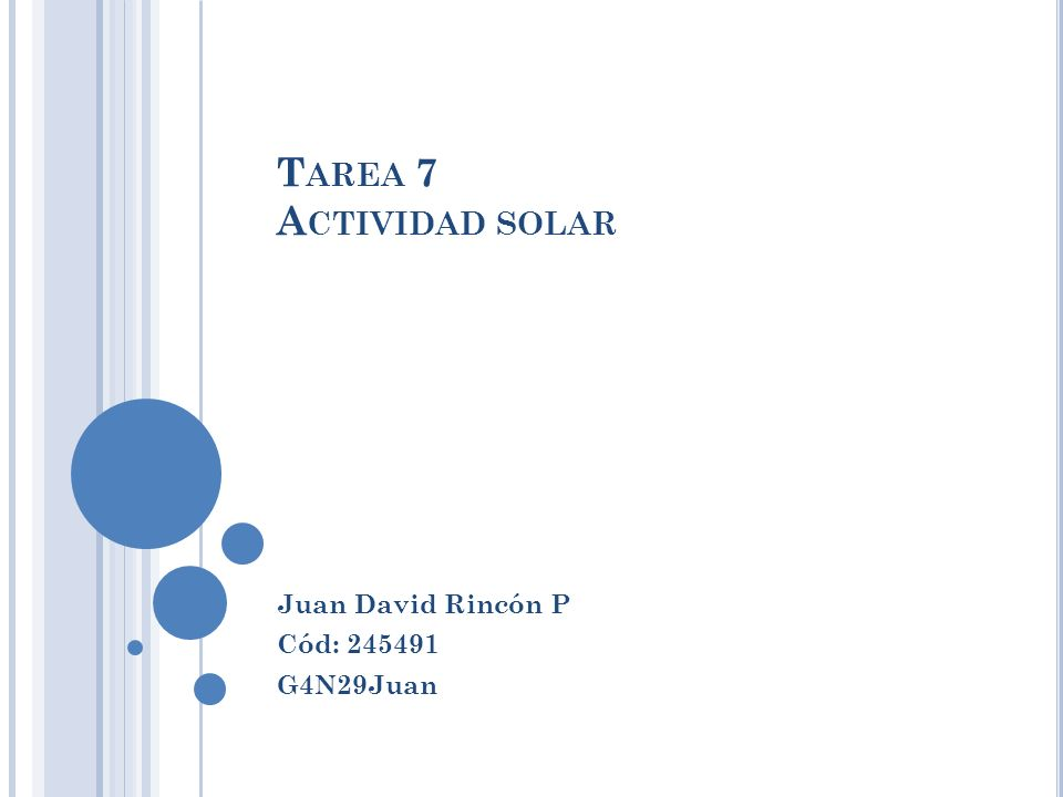 T AREA 7 A CTIVIDAD SOLAR Juan David Rincón P Cód: 245491 G4N29Juan