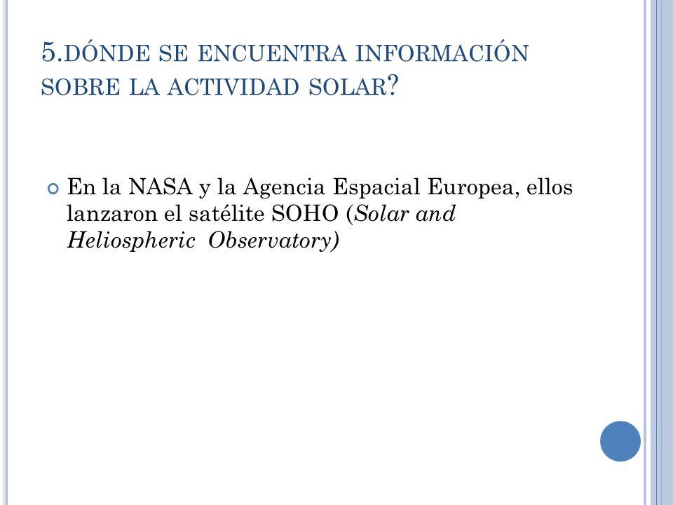 5. DÓNDE SE ENCUENTRA INFORMACIÓN SOBRE LA ACTIVIDAD SOLAR .