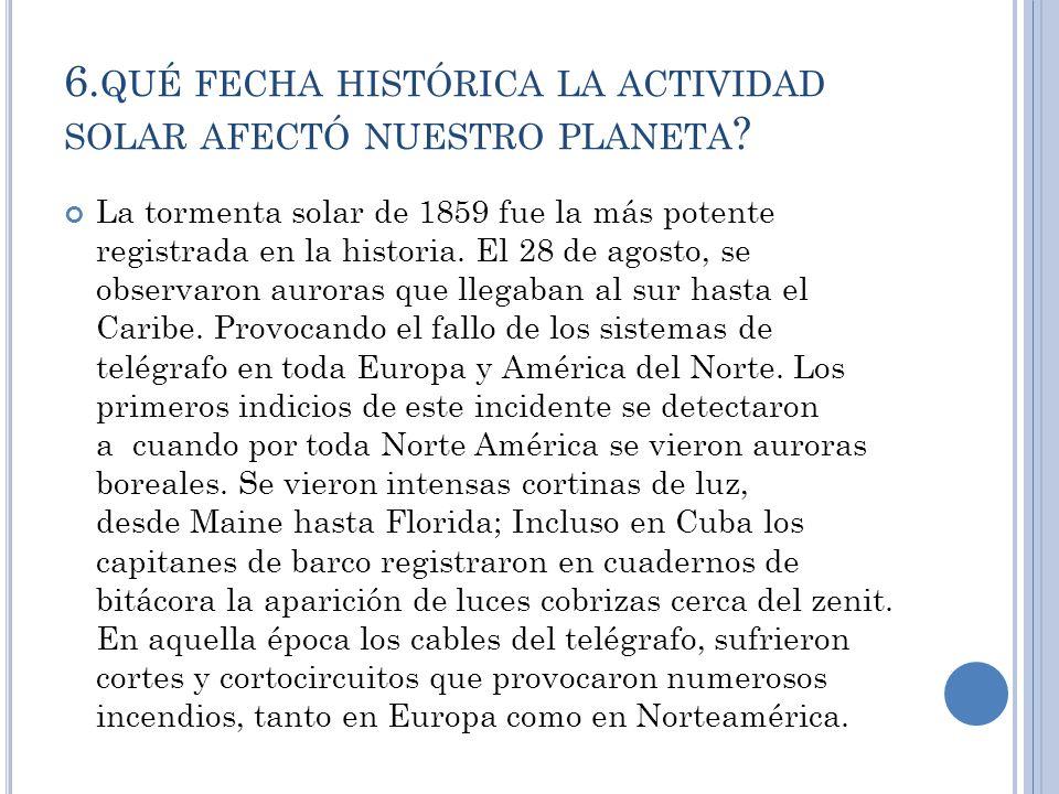 6. QUÉ FECHA HISTÓRICA LA ACTIVIDAD SOLAR AFECTÓ NUESTRO PLANETA .