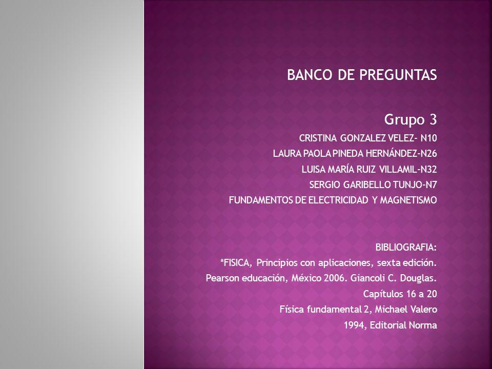 BANCO DE PREGUNTAS Grupo 3 CRISTINA GONZALEZ VELEZ- N10 LAURA PAOLA PINEDA HERNÁNDEZ-N26 LUISA MARÍA RUIZ VILLAMIL-N32 SERGIO GARIBELLO TUNJO-N7 FUNDA