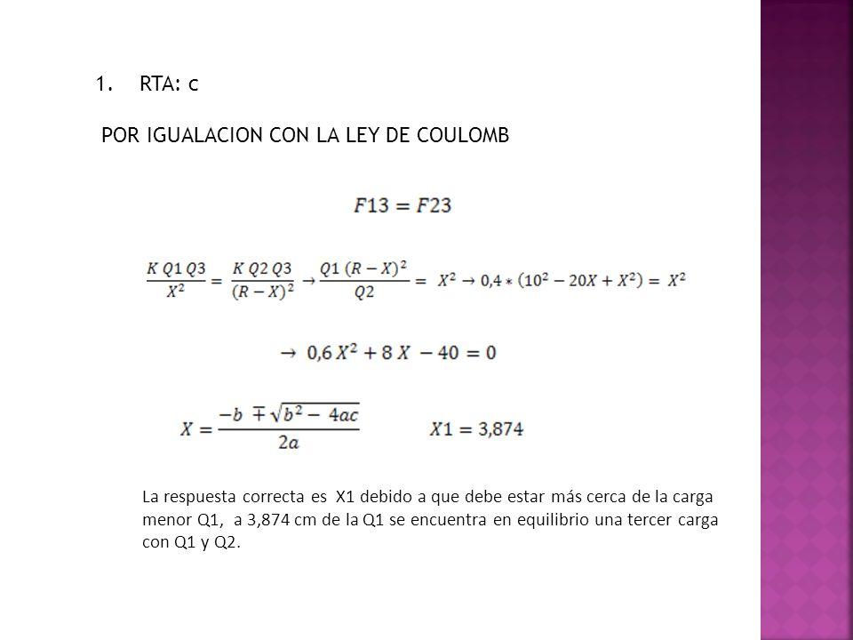 La respuesta correcta es X1 debido a que debe estar más cerca de la carga menor Q1, a 3,874 cm de la Q1 se encuentra en equilibrio una tercer carga co