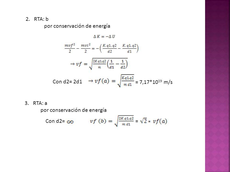 Con d2= 2d1 = 7,17*10 19 m/s Con d2== 3. RTA: a por conservación de energía 2. RTA: b por conservación de energía