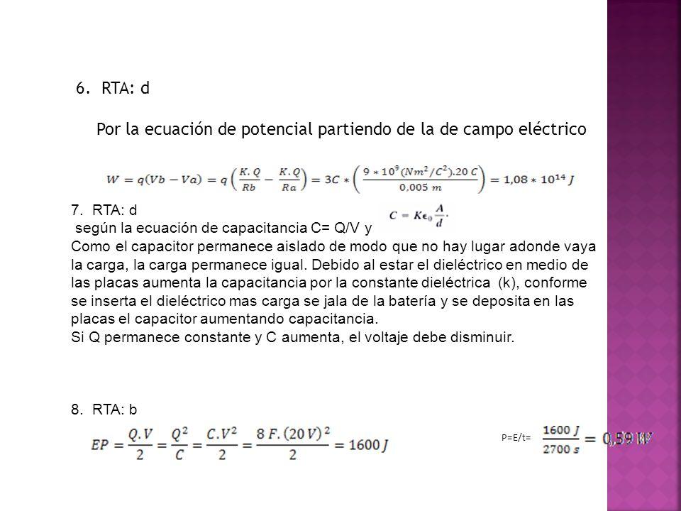 6. RTA: d Por la ecuación de potencial partiendo de la de campo eléctrico 7. RTA: d según la ecuación de capacitancia C= Q/V y Como el capacitor perma