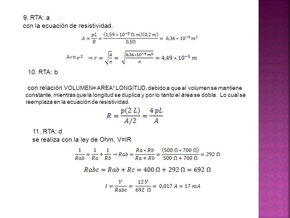 A=π. 9. RTA: a con la ecuación de resistividad. 10. RTA: b con relación VOLUMEN= AREA* LONGITUD, debido a que el volumen se mantiene constante, mientr