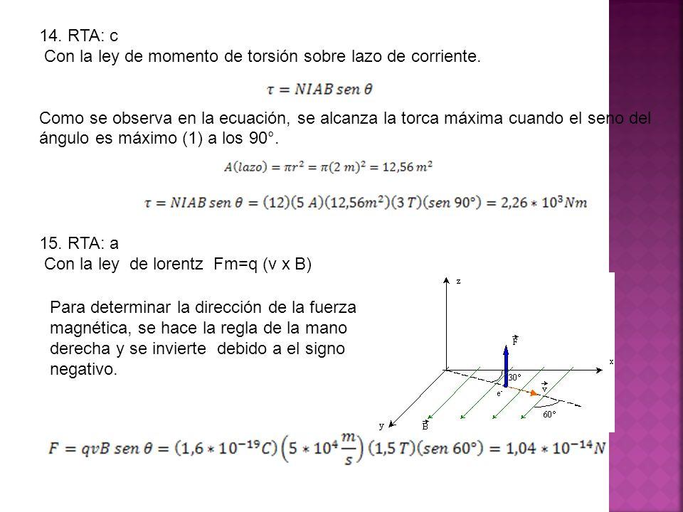 14. RTA: c Con la ley de momento de torsión sobre lazo de corriente. Como se observa en la ecuación, se alcanza la torca máxima cuando el seno del áng