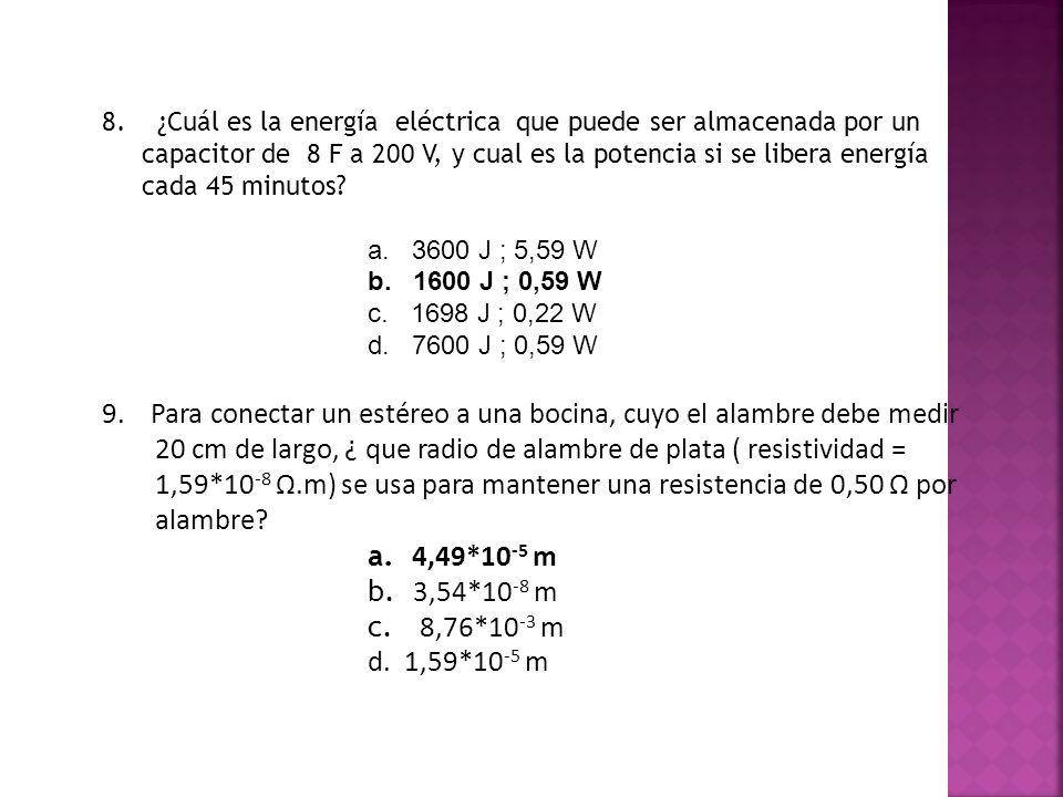 8. ¿Cuál es la energía eléctrica que puede ser almacenada por un capacitor de 8 F a 200 V, y cual es la potencia si se libera energía cada 45 minutos?