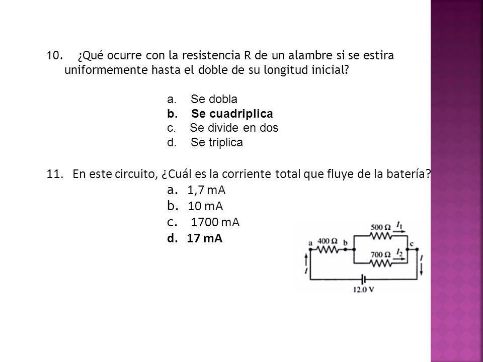 10. ¿Qué ocurre con la resistencia R de un alambre si se estira uniformemente hasta el doble de su longitud inicial? a. Se dobla b. Se cuadriplica c.