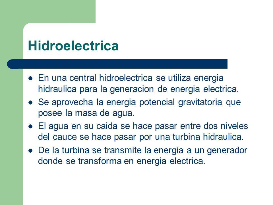 Hidroelectrica En una central hidroelectrica se utiliza energia hidraulica para la generacion de energia electrica. Se aprovecha la energia potencial