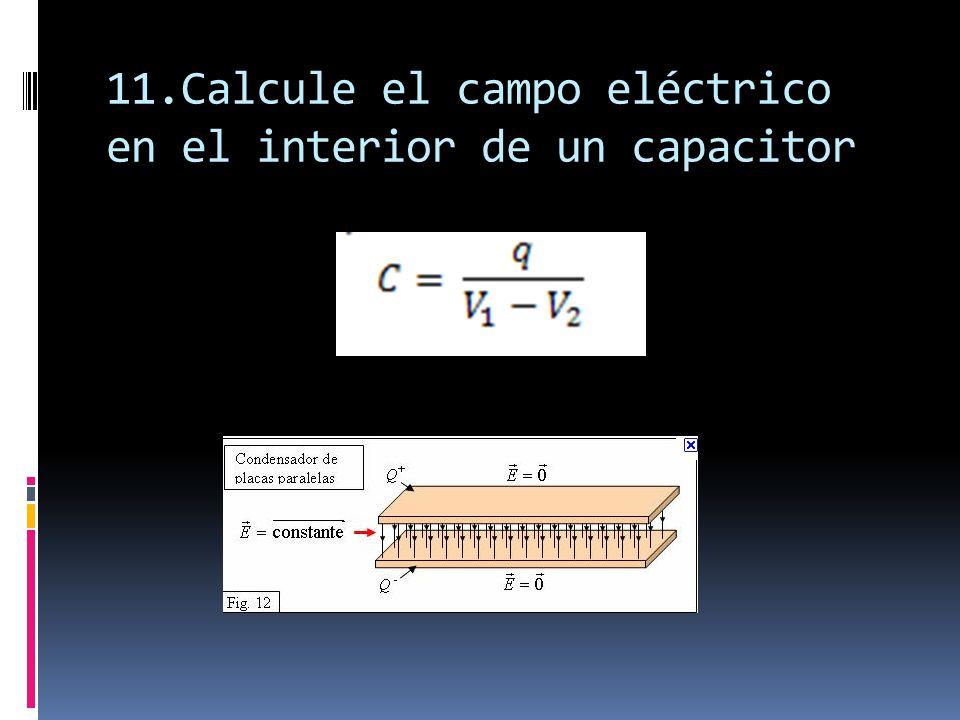 11.Calcule el campo eléctrico en el interior de un capacitor