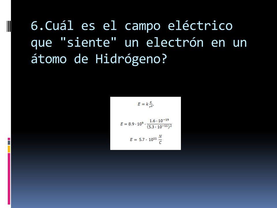 7.Usando la Ley de Coulomb calcule la Fuerza Eléctrica, en Newtons, que el campo eléctrico de un protón le hace a un electrón en un átomo de Hidrógeno?