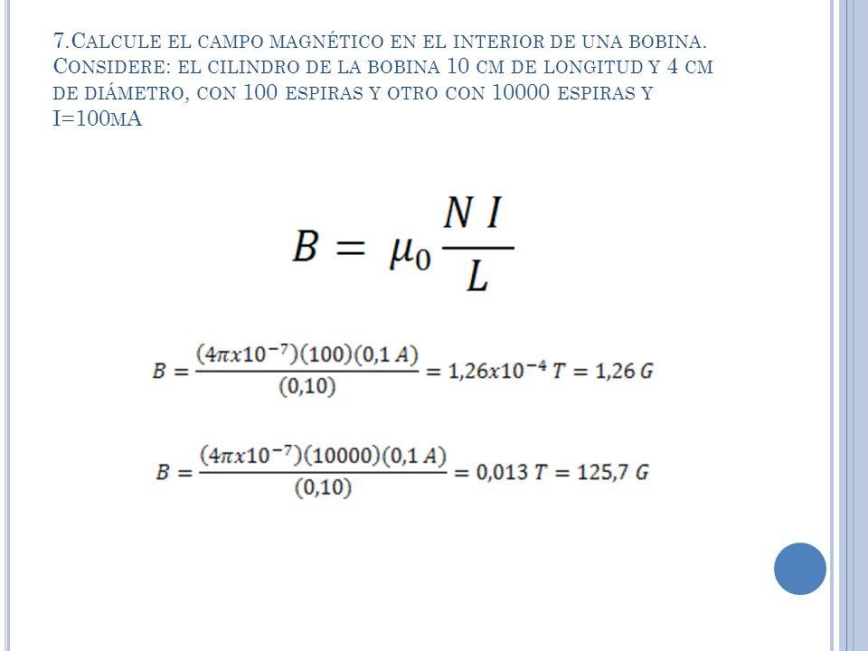7.C ALCULE EL CAMPO MAGNÉTICO EN EL INTERIOR DE UNA BOBINA.