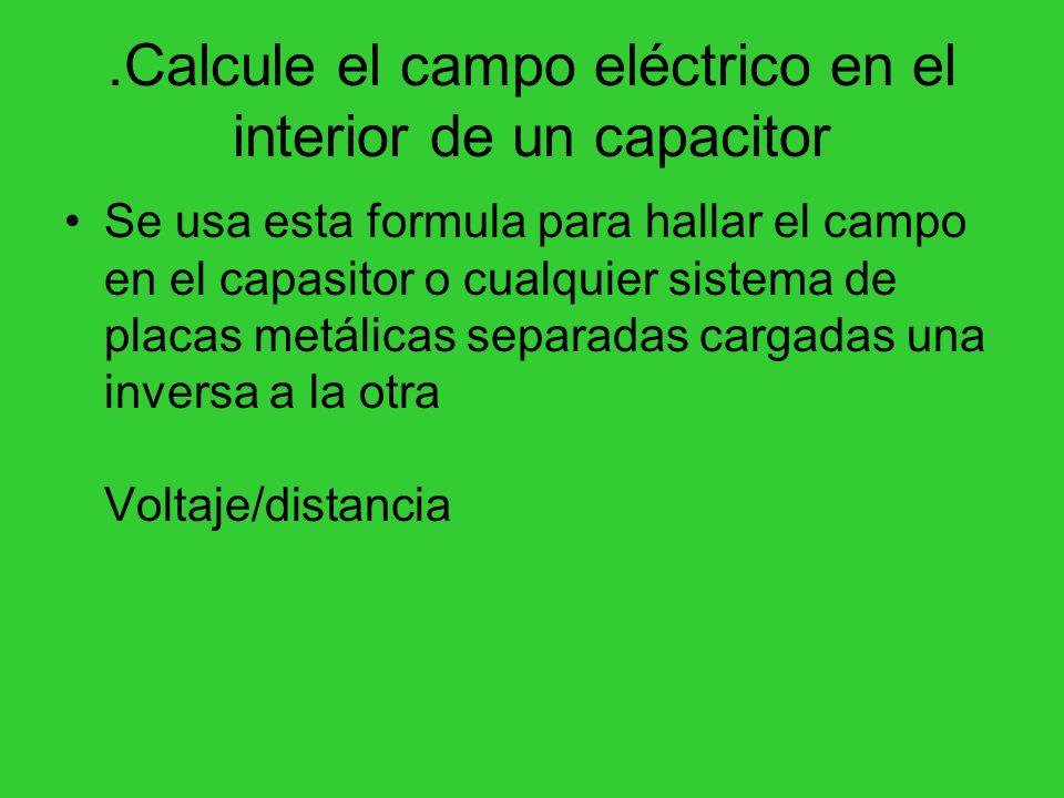 .Calcule el campo eléctrico en el interior de un capacitor Se usa esta formula para hallar el campo en el capasitor o cualquier sistema de placas metá