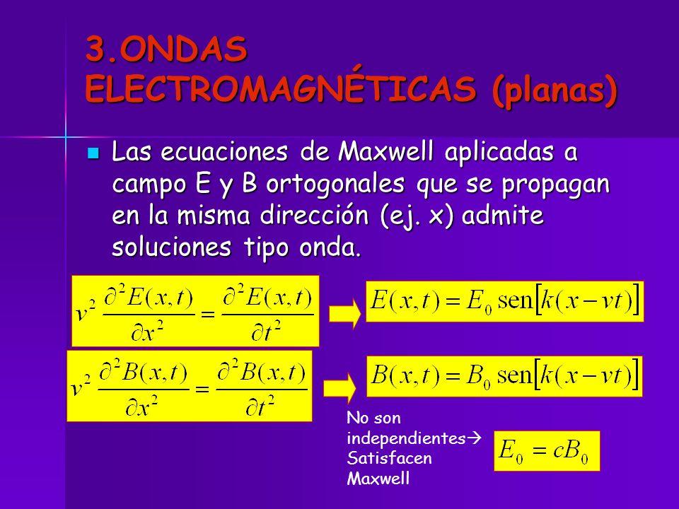 3.ONDAS ELECTROMAGNÉTICAS (planas) Las ecuaciones de Maxwell aplicadas a campo E y B ortogonales que se propagan en la misma dirección (ej. x) admite