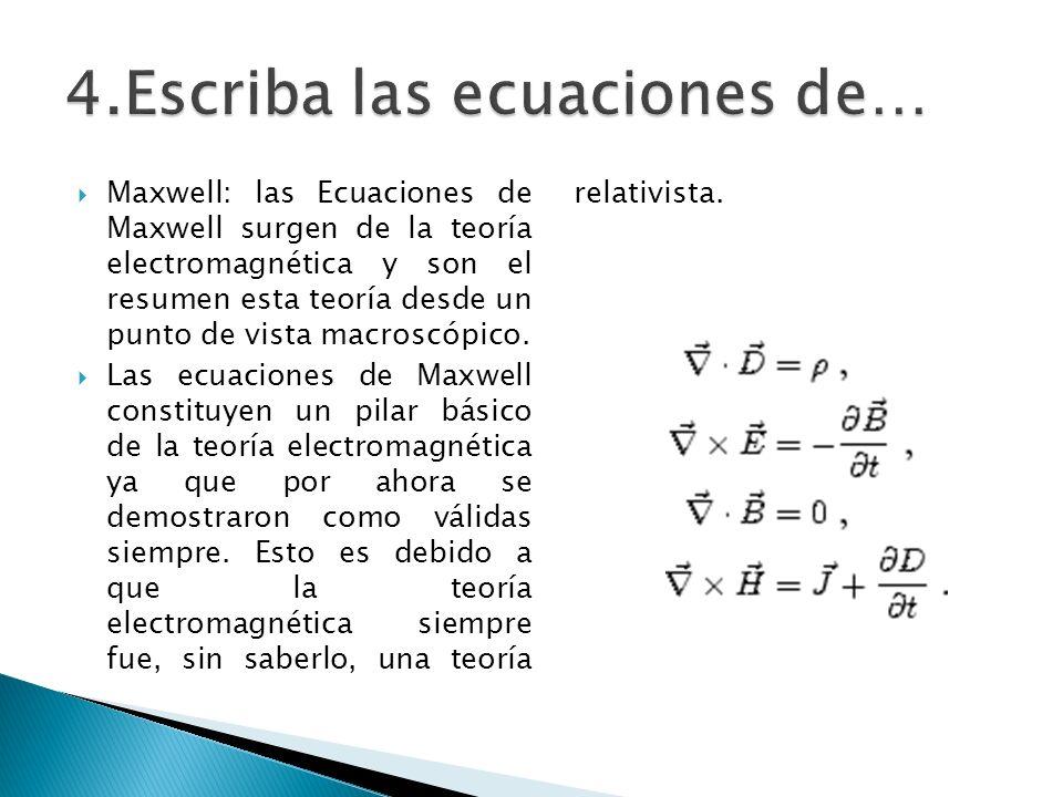 Maxwell: las Ecuaciones de Maxwell surgen de la teoría electromagnética y son el resumen esta teoría desde un punto de vista macroscópico. Las ecuacio